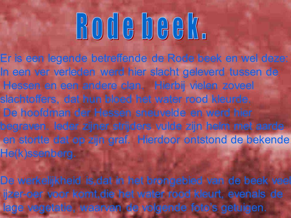 Er is een legende betreffende de Rode beek en wel deze: In een ver verleden werd hier slacht geleverd tussen de Hessen en een andere clan.