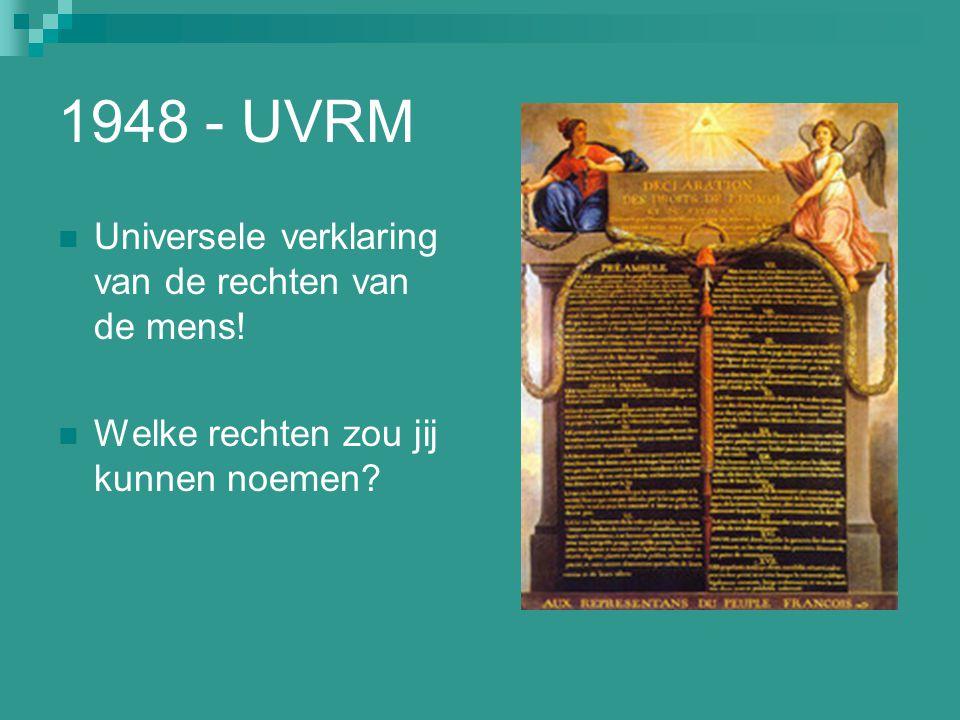 1948 - UVRM Universele verklaring van de rechten van de mens! Welke rechten zou jij kunnen noemen