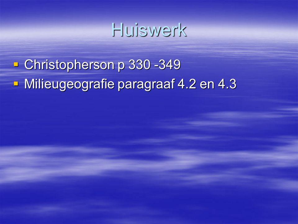 Huiswerk  Christopherson p 330 -349  Milieugeografie paragraaf 4.2 en 4.3