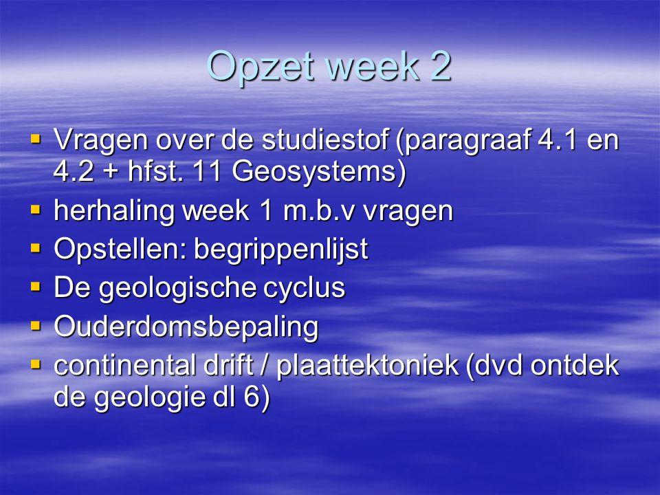 Opzet week 2  Vragen over de studiestof (paragraaf 4.1 en 4.2 + hfst.