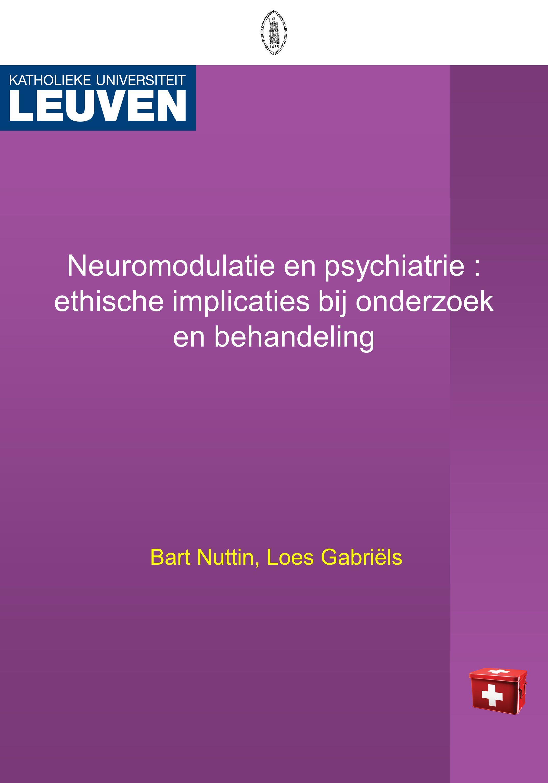 Neuromodulatie en psychiatrie : ethische implicaties bij onderzoek en behandeling Bart Nuttin, Loes Gabriëls