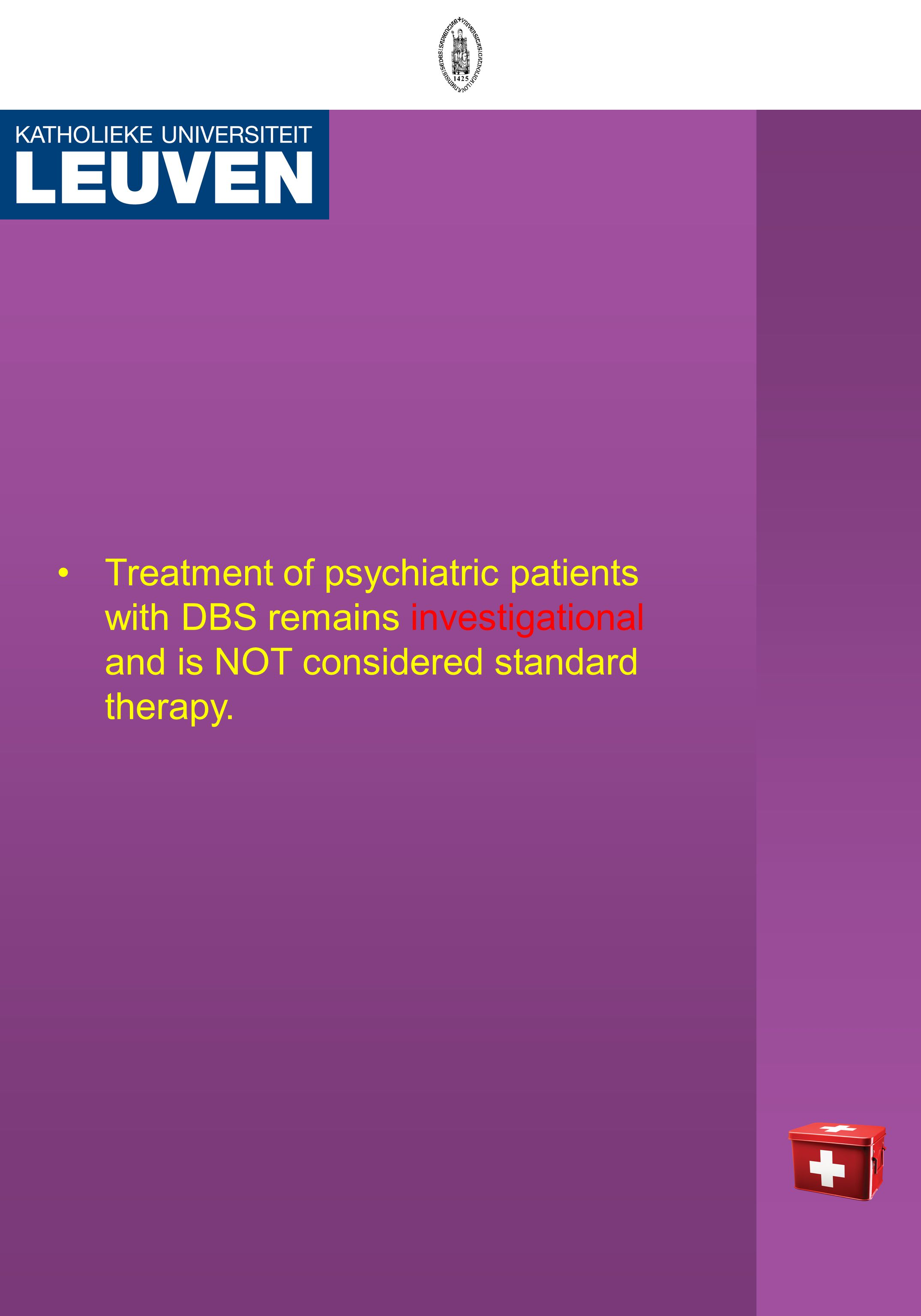 Treatment of psychiatric patients with DBS remains investigational and is NOT considered standard therapy.