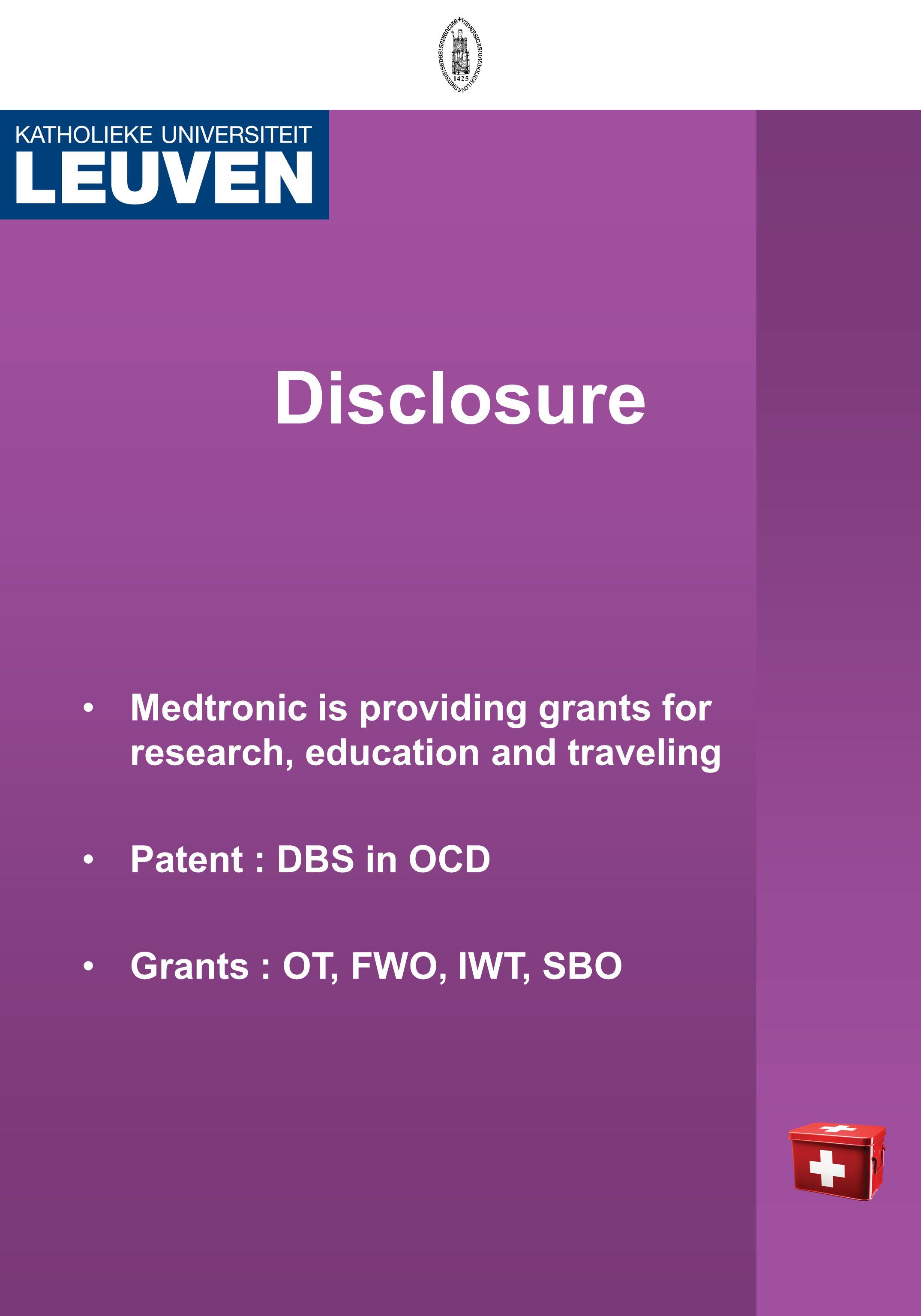 Disclosure Medtronic is providing grants for research, education and traveling Patent : DBS in OCD Grants : OT, FWO, IWT, SBO