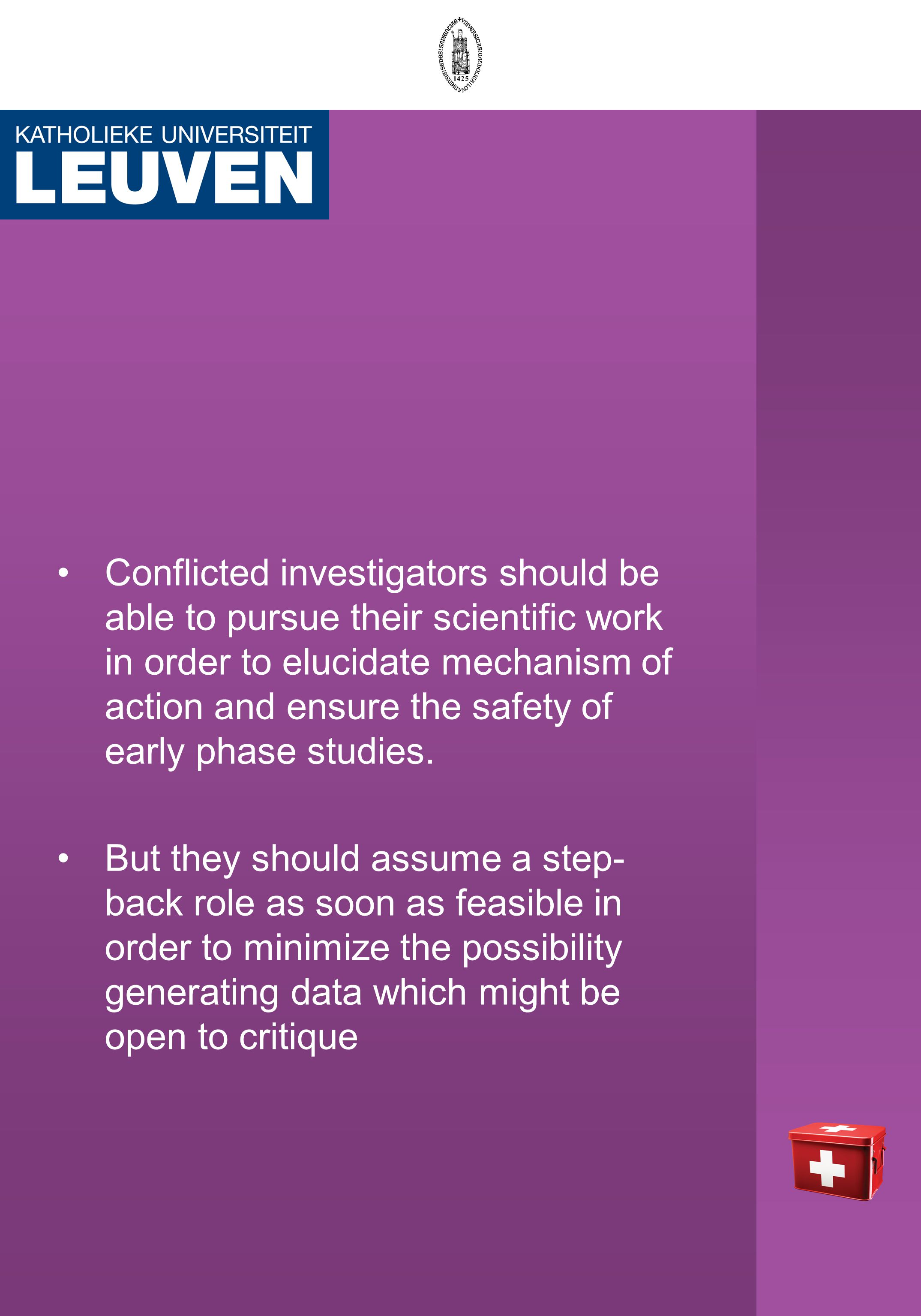 Conflicted investigators should be able to pursue their scientific work in order to elucidate mechanism of action and ensure the safety of early phase studies.