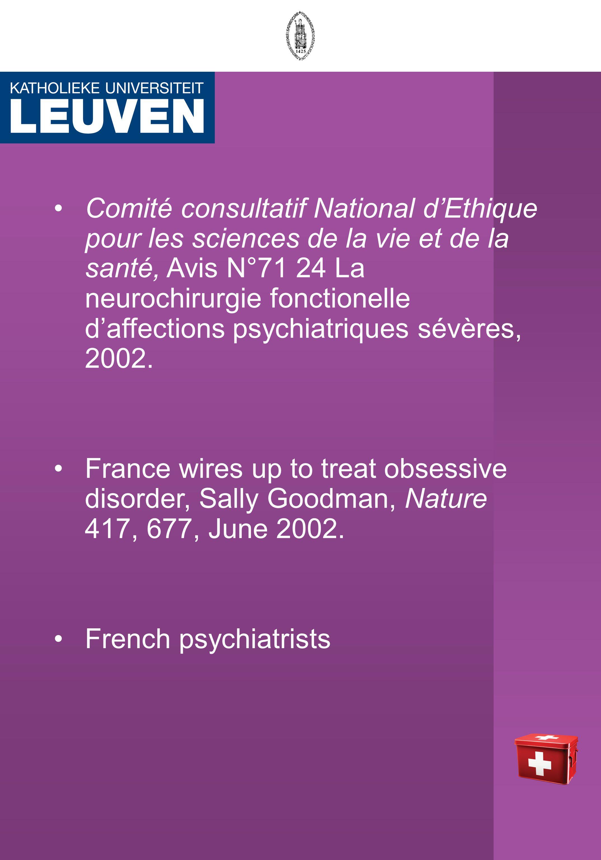Comité consultatif National d'Ethique pour les sciences de la vie et de la santé, Avis N°71 24 La neurochirurgie fonctionelle d'affections psychiatriques sévères, 2002.