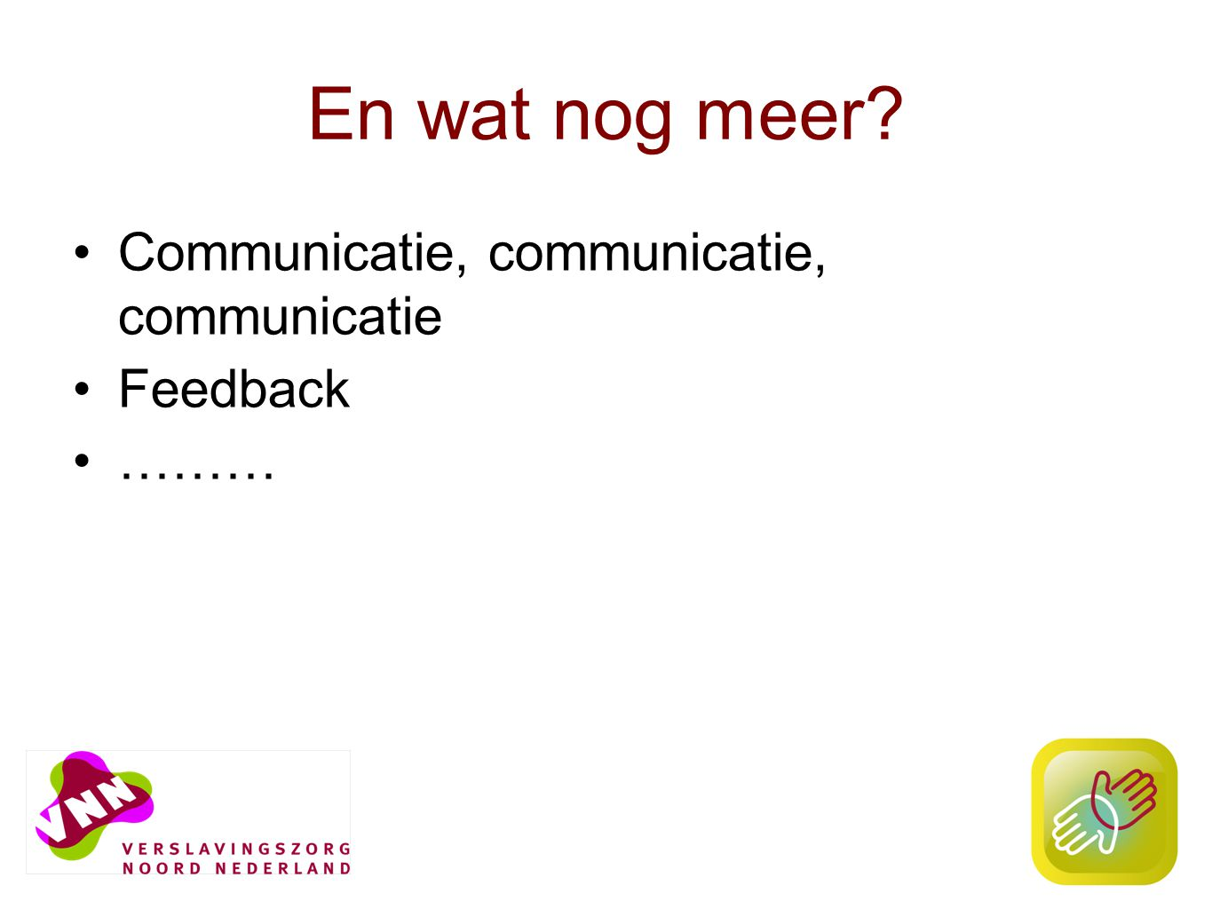14 En wat nog meer? Communicatie, communicatie, communicatie Feedback ………