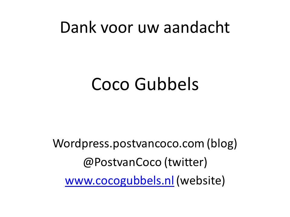 Dank voor uw aandacht Coco Gubbels Wordpress.postvancoco.com (blog) @PostvanCoco (twitter) www.cocogubbels.nlwww.cocogubbels.nl (website)