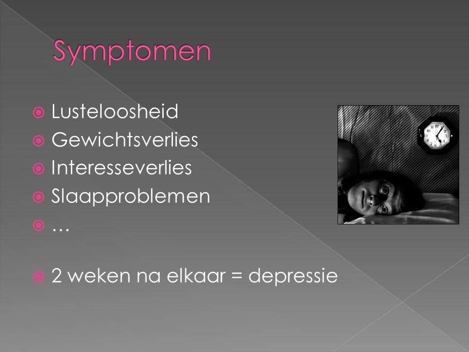  Lusteloosheid  Gewichtsverlies  Interesseverlies  Slaapproblemen  …  2 weken na elkaar = depressie