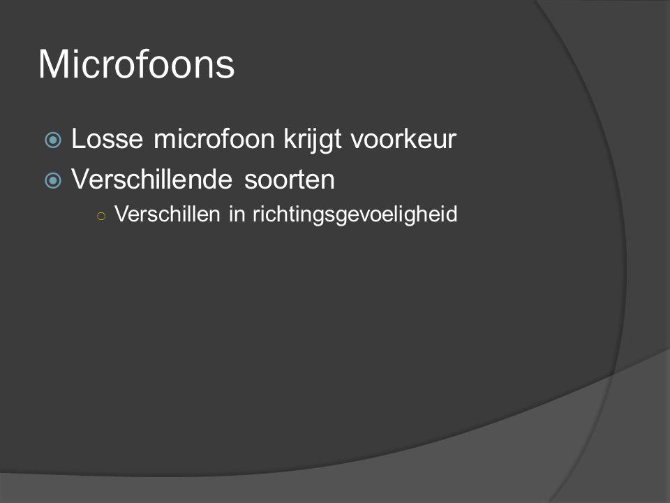 Microfoons  Losse microfoon krijgt voorkeur  Verschillende soorten ○ Verschillen in richtingsgevoeligheid
