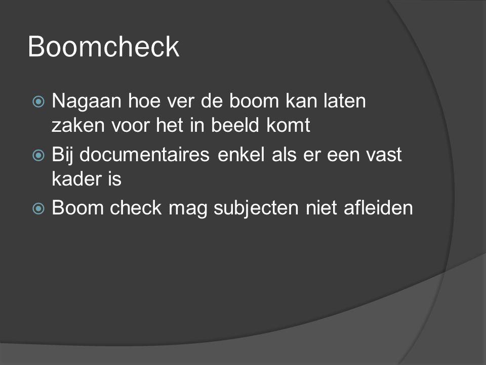 Boomcheck  Nagaan hoe ver de boom kan laten zaken voor het in beeld komt  Bij documentaires enkel als er een vast kader is  Boom check mag subjecten niet afleiden