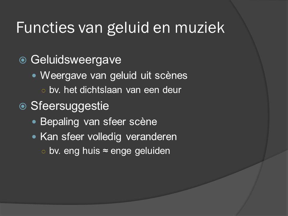 Functies van geluid en muziek  Geluidsweergave Weergave van geluid uit scènes ○ bv.