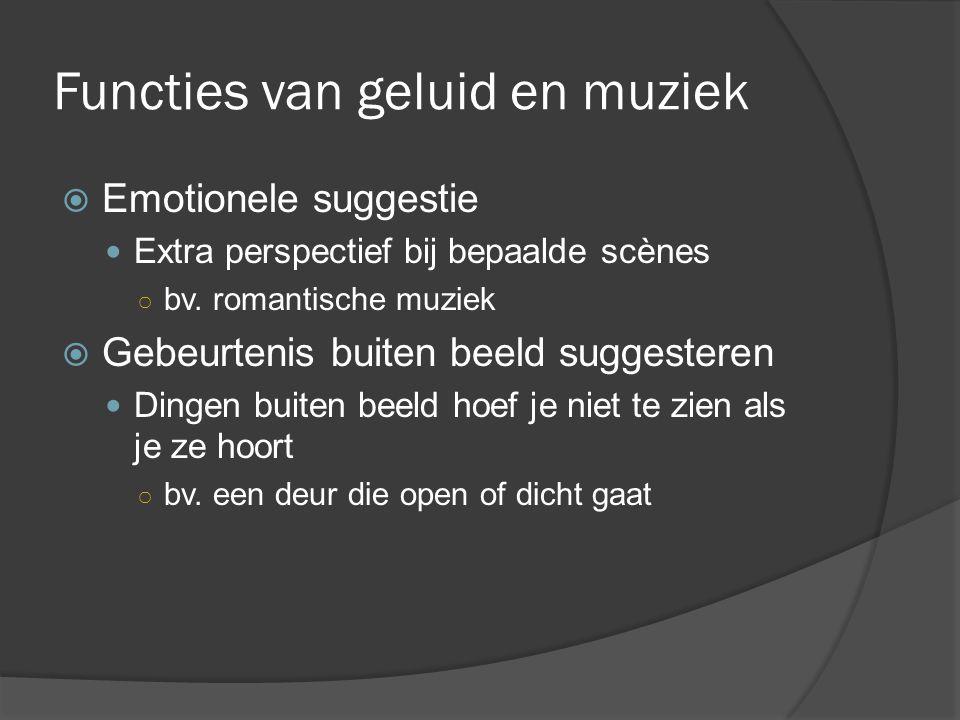 Functies van geluid en muziek  Emotionele suggestie Extra perspectief bij bepaalde scènes ○ bv.