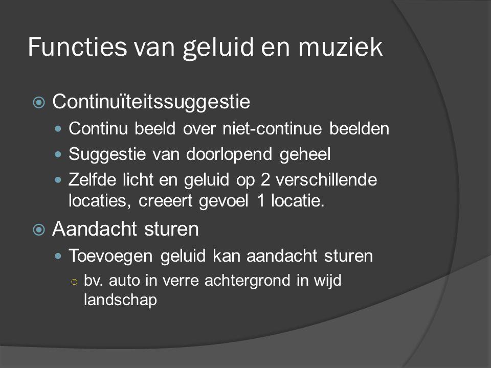 Functies van geluid en muziek  Continuïteitssuggestie Continu beeld over niet-continue beelden Suggestie van doorlopend geheel Zelfde licht en geluid op 2 verschillende locaties, creeert gevoel 1 locatie.