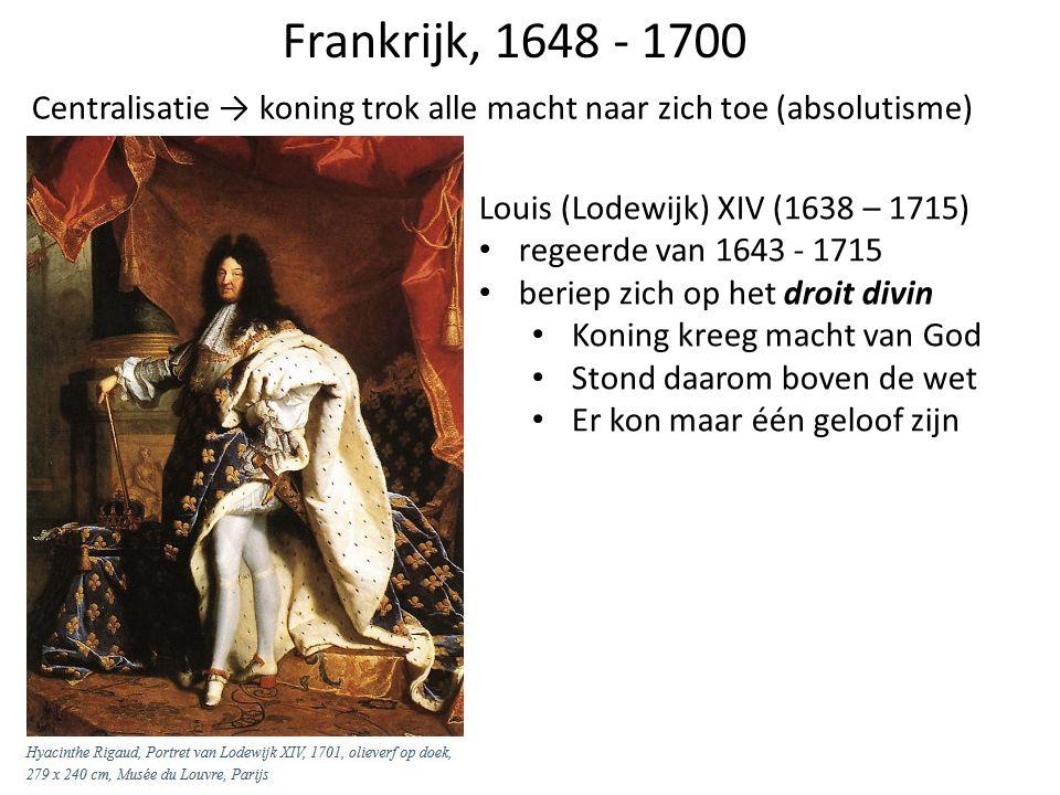 Frankrijk, 1648 - 1700 Centralisatie → koning trok alle macht naar zich toe (absolutisme) Louis (Lodewijk) XIV (1638 – 1715) regeerde van 1643 - 1715