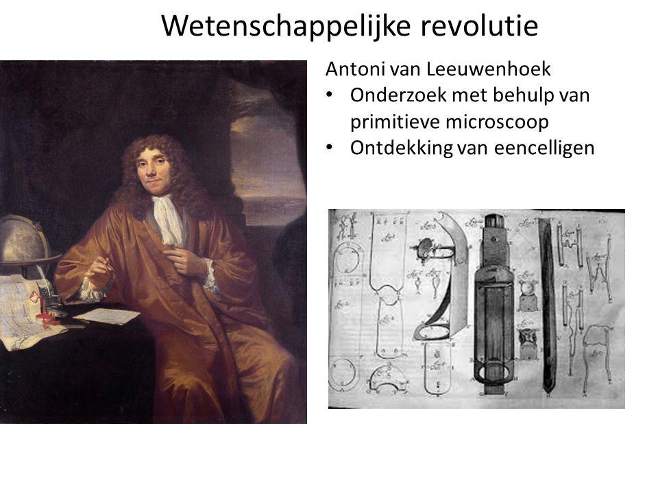 Antoni van Leeuwenhoek Onderzoek met behulp van primitieve microscoop Ontdekking van eencelligen Wetenschappelijke revolutie