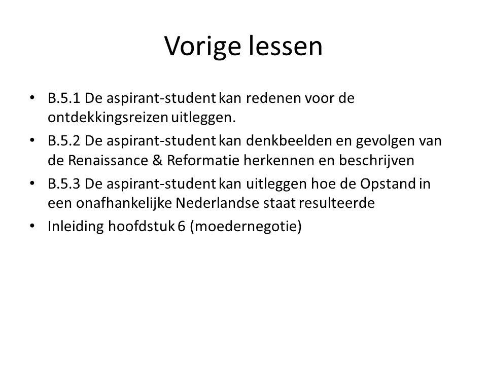 Vorige lessen B.5.1 De aspirant-student kan redenen voor de ontdekkingsreizen uitleggen. B.5.2 De aspirant-student kan denkbeelden en gevolgen van de