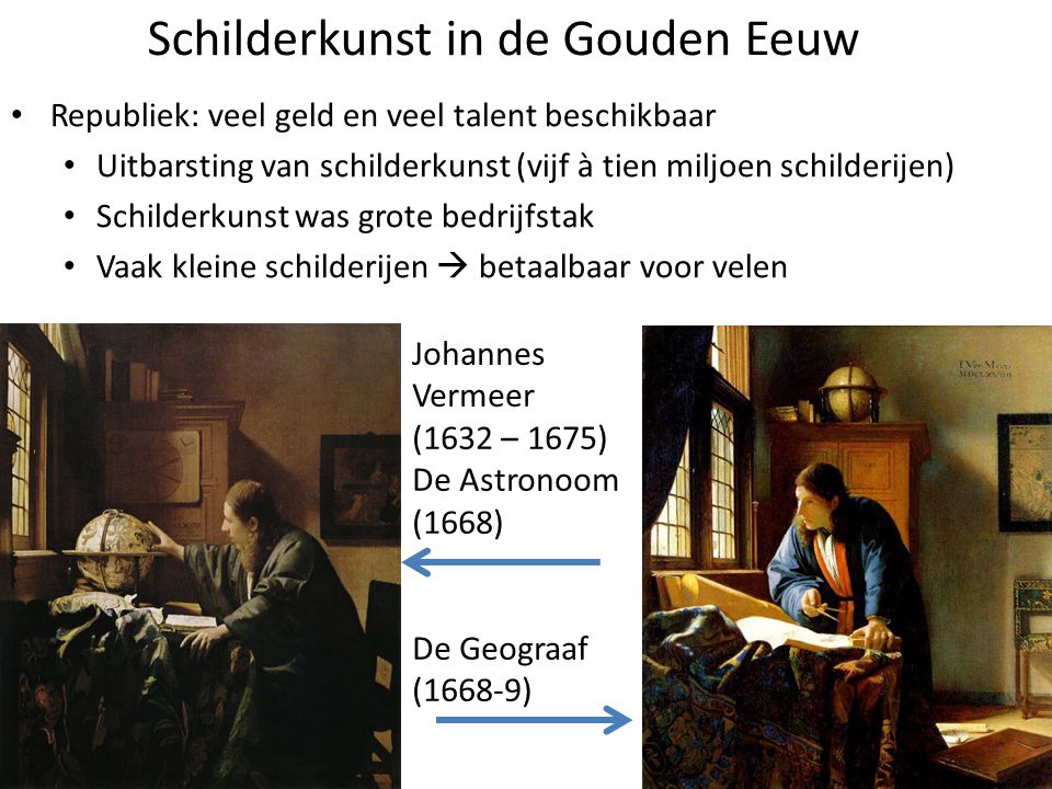 Schilderkunst in de Gouden Eeuw Republiek: veel geld en veel talent beschikbaar Uitbarsting van schilderkunst (vijf à tien miljoen schilderijen) Schil