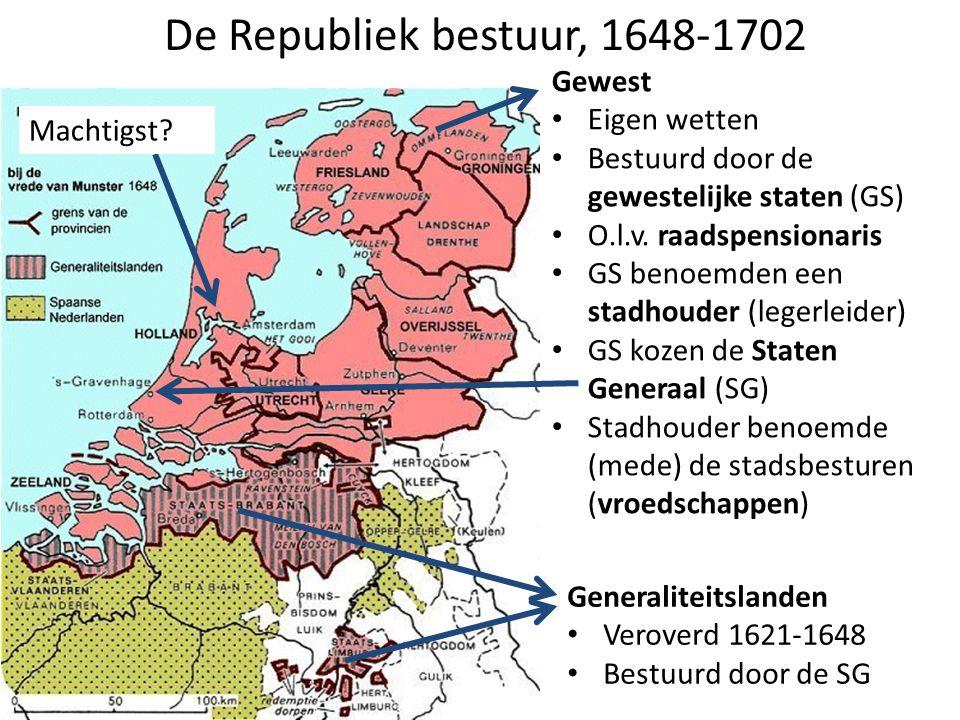 De Republiek bestuur, 1648-1702 Machtigst? Gewest Eigen wetten Bestuurd door de gewestelijke staten (GS) O.l.v. raadspensionaris GS benoemden een stad