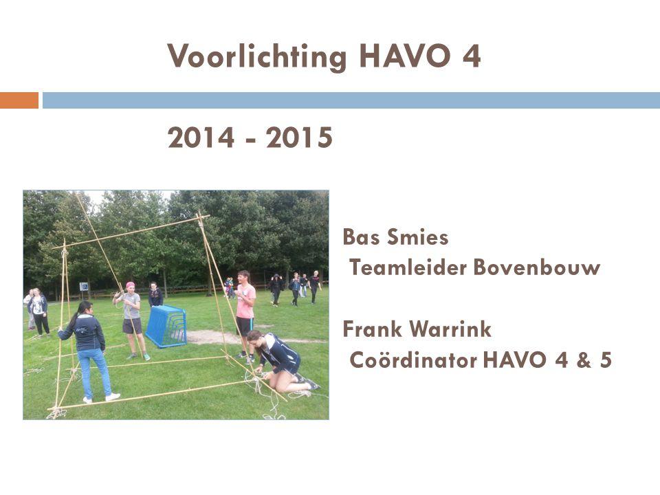 Voorlichting HAVO 4 2014 - 2015 Bas Smies Teamleider Bovenbouw Frank Warrink Coördinator HAVO 4 & 5