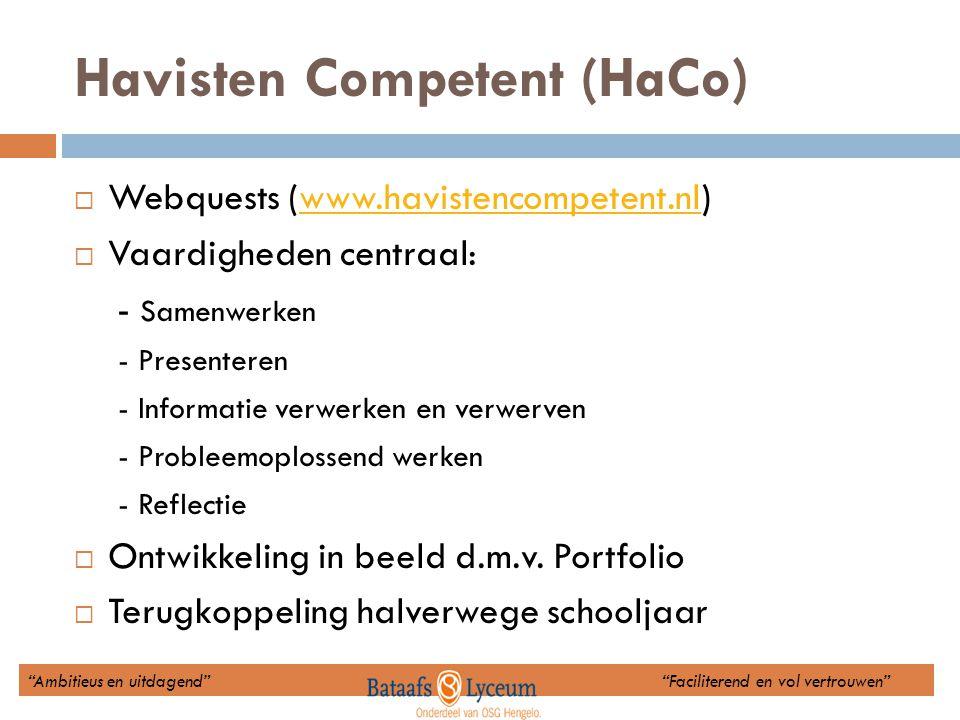Havisten Competent (HaCo)  Webquests (www.havistencompetent.nl)www.havistencompetent.nl  Vaardigheden centraal: - Samenwerken - Presenteren - Inform