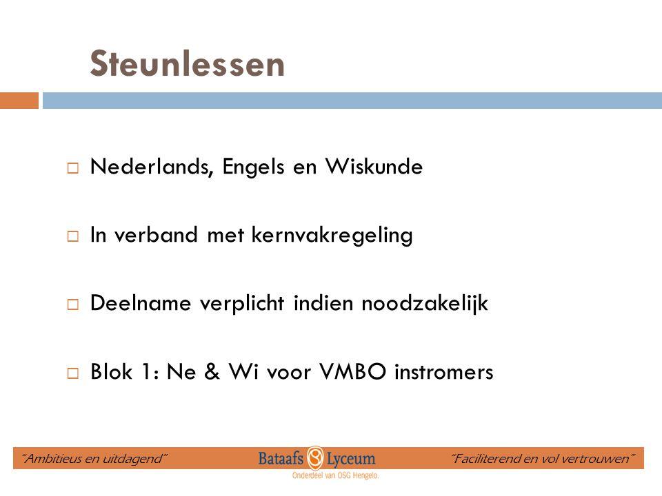 Steunlessen  Nederlands, Engels en Wiskunde  In verband met kernvakregeling  Deelname verplicht indien noodzakelijk  Blok 1: Ne & Wi voor VMBO ins