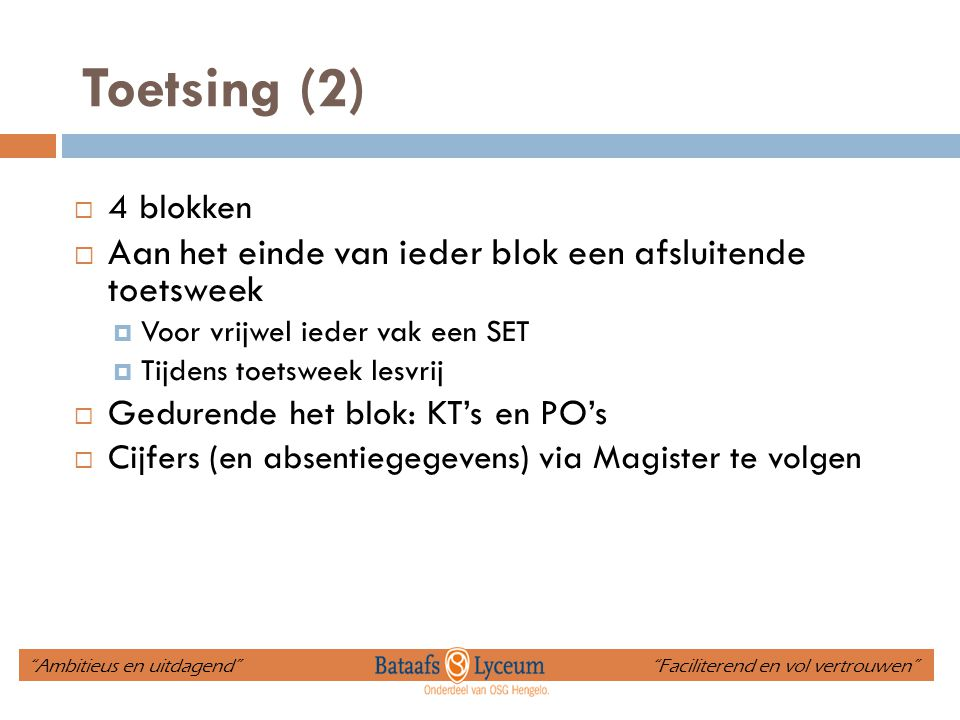Toetsing (2)  4 blokken  Aan het einde van ieder blok een afsluitende toetsweek  Voor vrijwel ieder vak een SET  Tijdens toetsweek lesvrij  Gedur