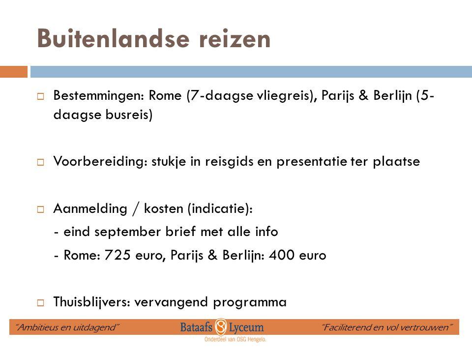 Buitenlandse reizen  Bestemmingen: Rome (7-daagse vliegreis), Parijs & Berlijn (5- daagse busreis)  Voorbereiding: stukje in reisgids en presentatie