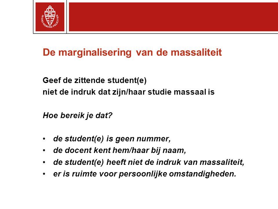 De marginalisering van de massaliteit Geef de zittende student(e) niet de indruk dat zijn/haar studie massaal is Hoe bereik je dat.