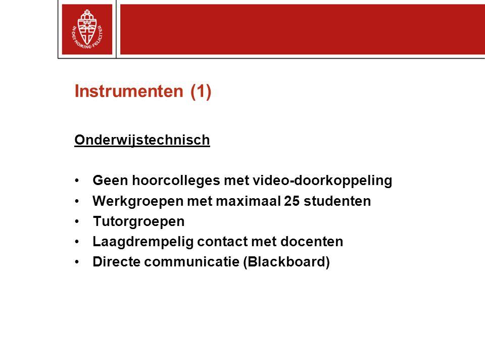 Instrumenten (1) Onderwijstechnisch Geen hoorcolleges met video-doorkoppeling Werkgroepen met maximaal 25 studenten Tutorgroepen Laagdrempelig contact met docenten Directe communicatie (Blackboard)