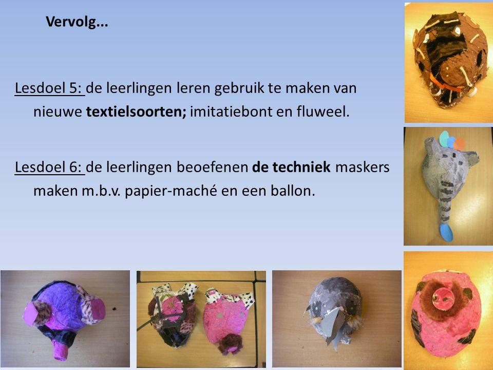 Lesdoel 5: de leerlingen leren gebruik te maken van nieuwe textielsoorten; imitatiebont en fluweel. Lesdoel 6: de leerlingen beoefenen de techniek mas