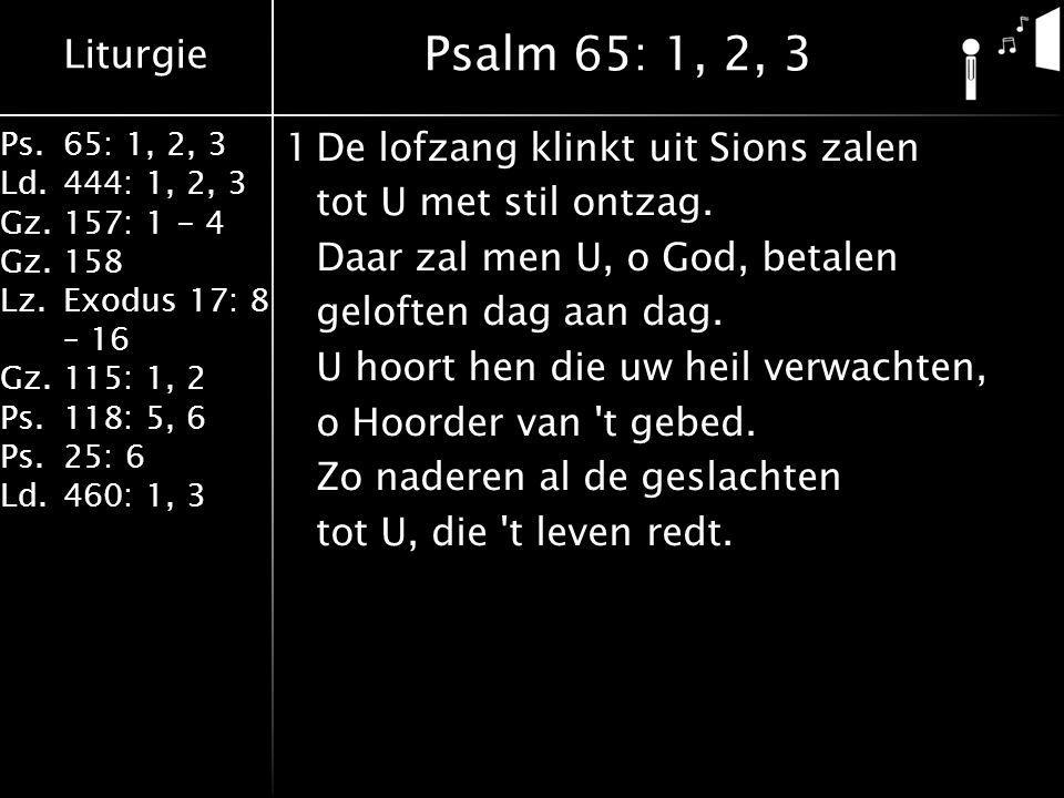 Liturgie Ps.65: 1, 2, 3 Ld.444: 1, 2, 3 Gz.157: 1 - 4 Gz. 158 Lz.Exodus 17: 8 – 16 Gz. 115: 1, 2 Ps.118: 5, 6 Ps.25: 6 Ld.460: 1, 3 1De lofzang klinkt