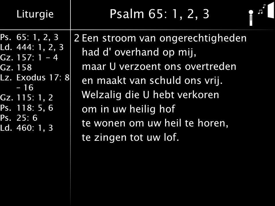 Liturgie Ps.65: 1, 2, 3 Ld.444: 1, 2, 3 Gz.157: 1 - 4 Gz. 158 Lz.Exodus 17: 8 – 16 Gz. 115: 1, 2 Ps.118: 5, 6 Ps.25: 6 Ld.460: 1, 3 2Een stroom van on