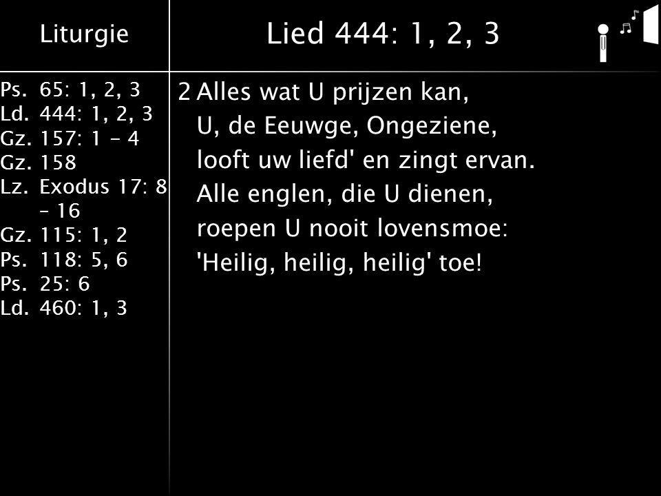 Liturgie Ps.65: 1, 2, 3 Ld.444: 1, 2, 3 Gz.157: 1 - 4 Gz. 158 Lz.Exodus 17: 8 – 16 Gz. 115: 1, 2 Ps.118: 5, 6 Ps.25: 6 Ld.460: 1, 3 2Alles wat U prijz