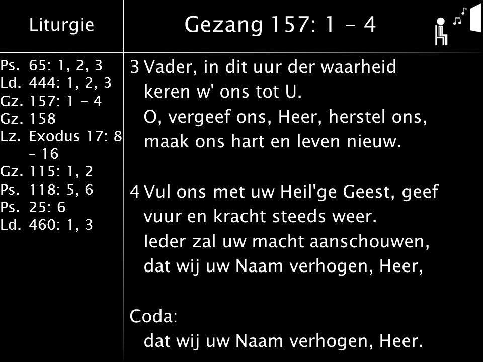 Liturgie Ps.65: 1, 2, 3 Ld.444: 1, 2, 3 Gz.157: 1 - 4 Gz.