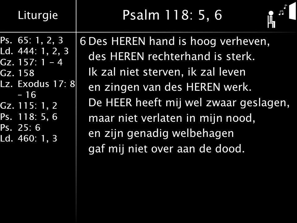Liturgie Ps.65: 1, 2, 3 Ld.444: 1, 2, 3 Gz.157: 1 - 4 Gz. 158 Lz.Exodus 17: 8 – 16 Gz. 115: 1, 2 Ps.118: 5, 6 Ps.25: 6 Ld.460: 1, 3 6Des HEREN hand is