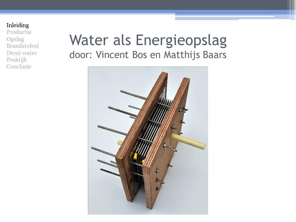 Water als Energieopslag door: Vincent Bos en Matthijs Baars Inleiding Productie Opslag Brandstofcel Demi-water Praktijk Conclusie