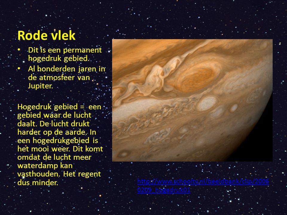 Rode vlek Dit is een permanent hogedruk gebied. Al honderden jaren in de atmosfeer van Jupiter. Hogedruk gebied = een gebied waar de lucht daalt. De l
