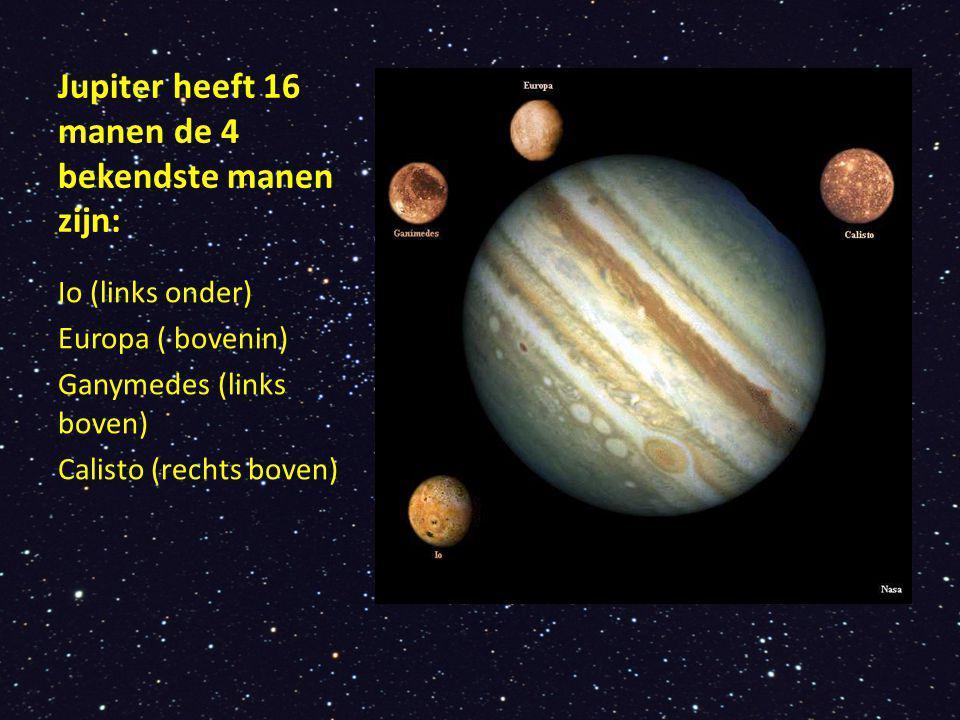 Jupiter heeft 16 manen de 4 bekendste manen zijn: Io (links onder) Europa ( bovenin) Ganymedes (links boven) Calisto (rechts boven)
