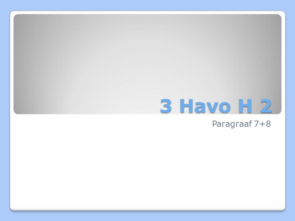 3 Havo H 2 Paragraaf 7+8