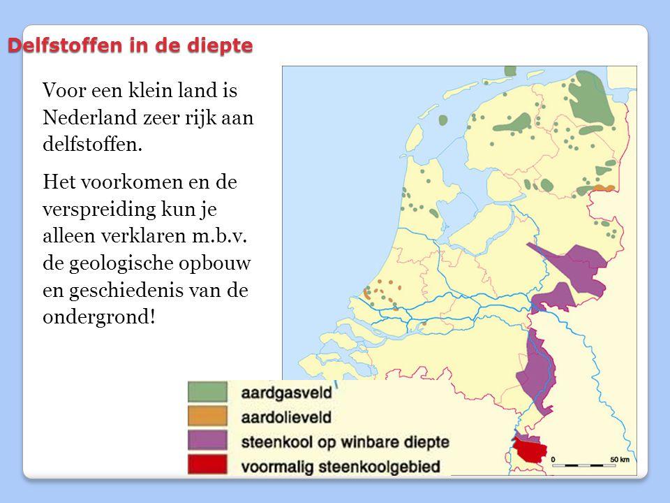Delfstoffen in de diepte Voor een klein land is Nederland zeer rijk aan delfstoffen.
