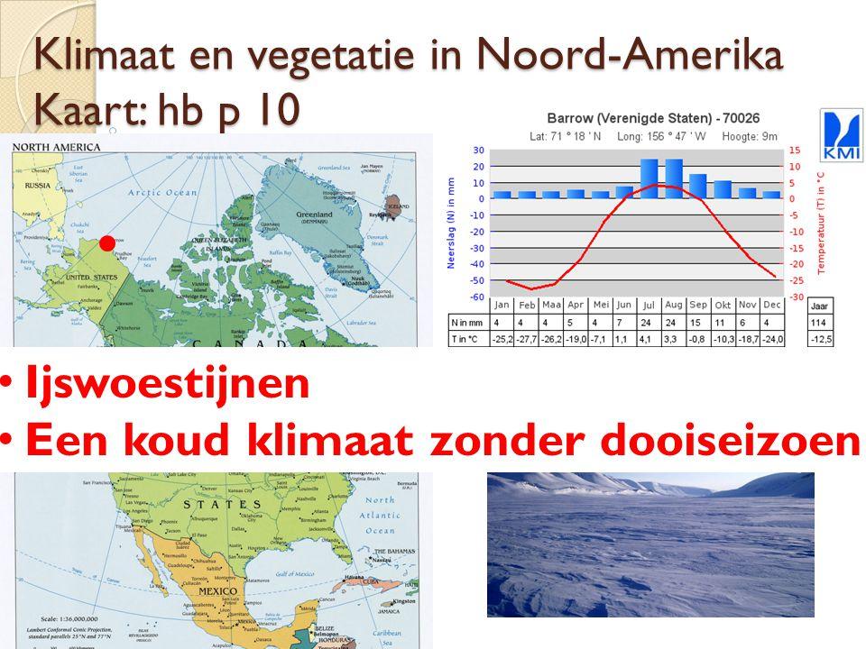 Klimaat en vegetatie in Noord-Amerika Kaart: hb p 10 Ijswoestijnen Een koud klimaat zonder dooiseizoen