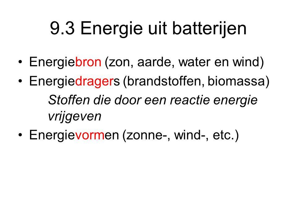 9.3 Energie uit batterijen Energiebron (zon, aarde, water en wind) Energiedragers (brandstoffen, biomassa) Stoffen die door een reactie energie vrijgeven Energievormen (zonne-, wind-, etc.)