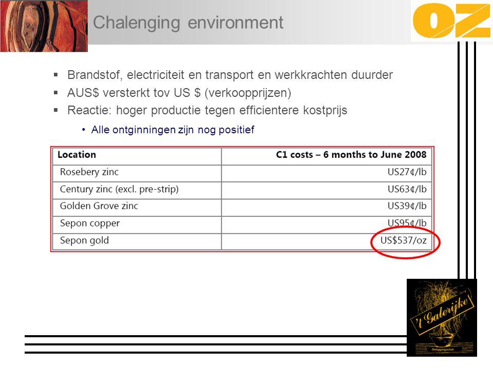 Chalenging environment  Brandstof, electriciteit en transport en werkkrachten duurder  AUS$ versterkt tov US $ (verkoopprijzen)  Reactie: hoger productie tegen efficientere kostprijs Alle ontginningen zijn nog positief