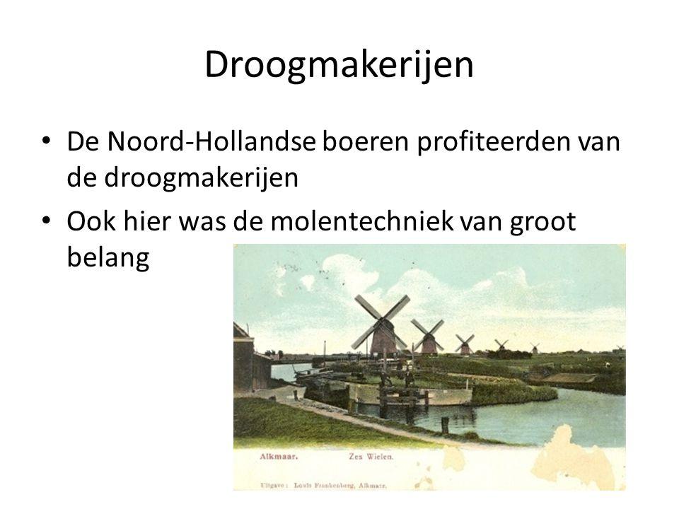 Droogmakerijen De Noord-Hollandse boeren profiteerden van de droogmakerijen Ook hier was de molentechniek van groot belang