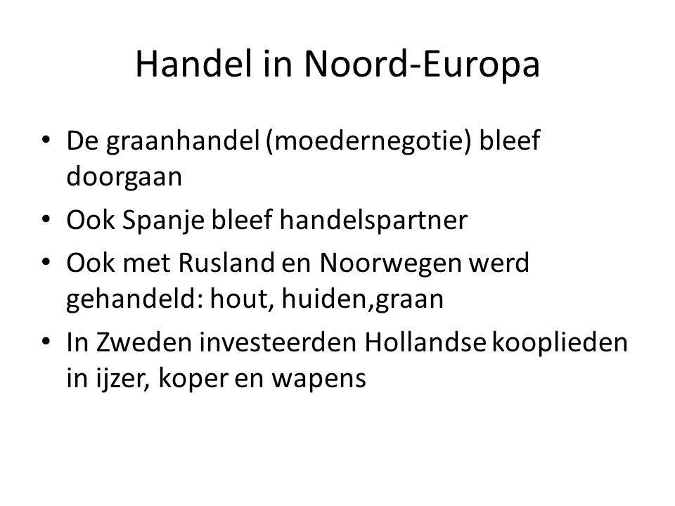 Handel in Noord-Europa De graanhandel (moedernegotie) bleef doorgaan Ook Spanje bleef handelspartner Ook met Rusland en Noorwegen werd gehandeld: hout
