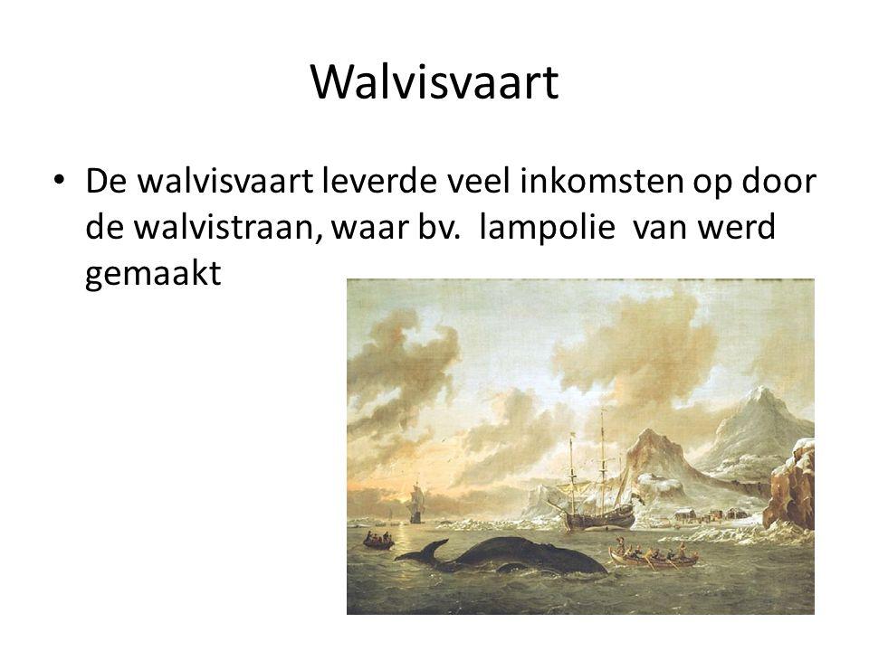 Walvisvaart De walvisvaart leverde veel inkomsten op door de walvistraan, waar bv. lampolie van werd gemaakt