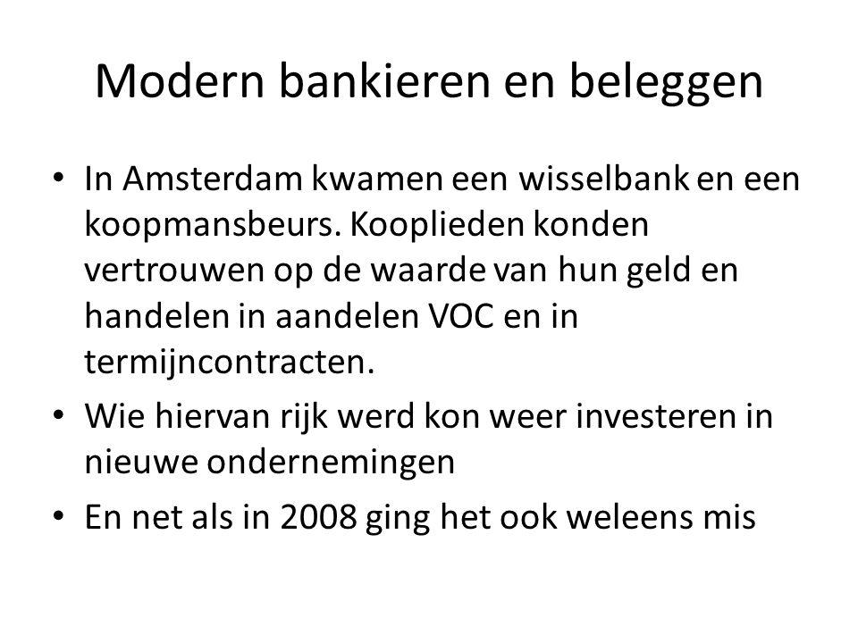 Modern bankieren en beleggen In Amsterdam kwamen een wisselbank en een koopmansbeurs. Kooplieden konden vertrouwen op de waarde van hun geld en handel