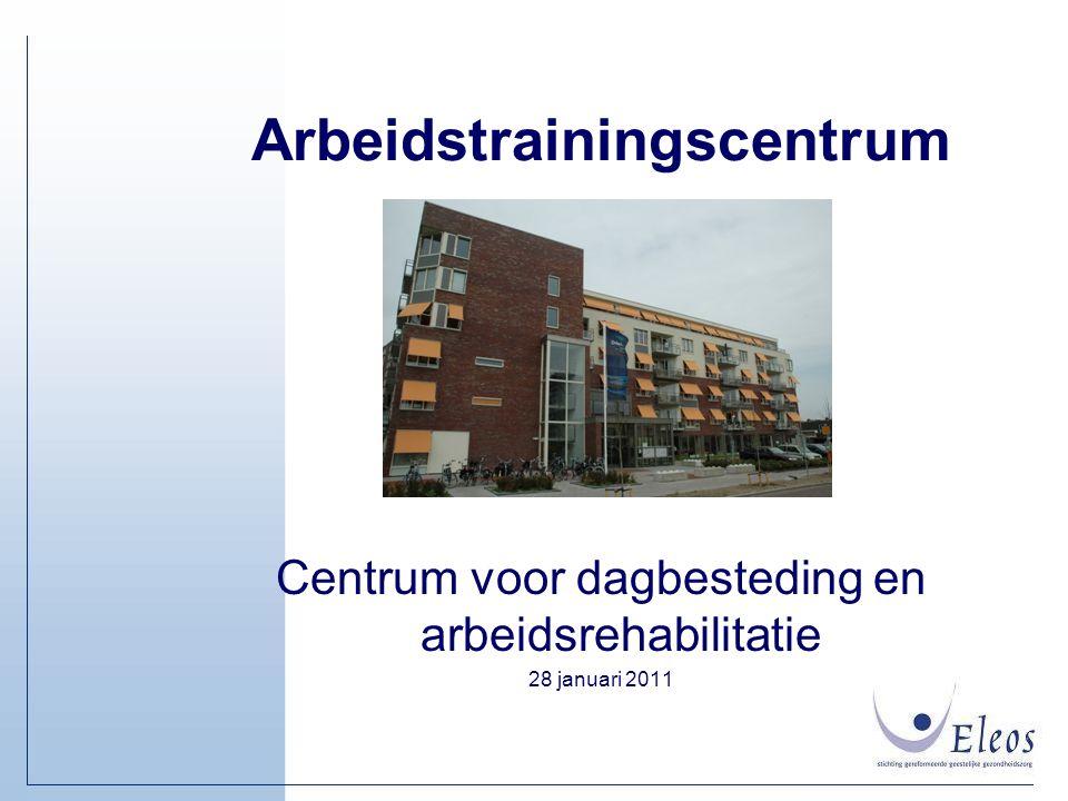 Arbeidstrainingscentrum Centrum voor dagbesteding en arbeidsrehabilitatie 28 januari 2011