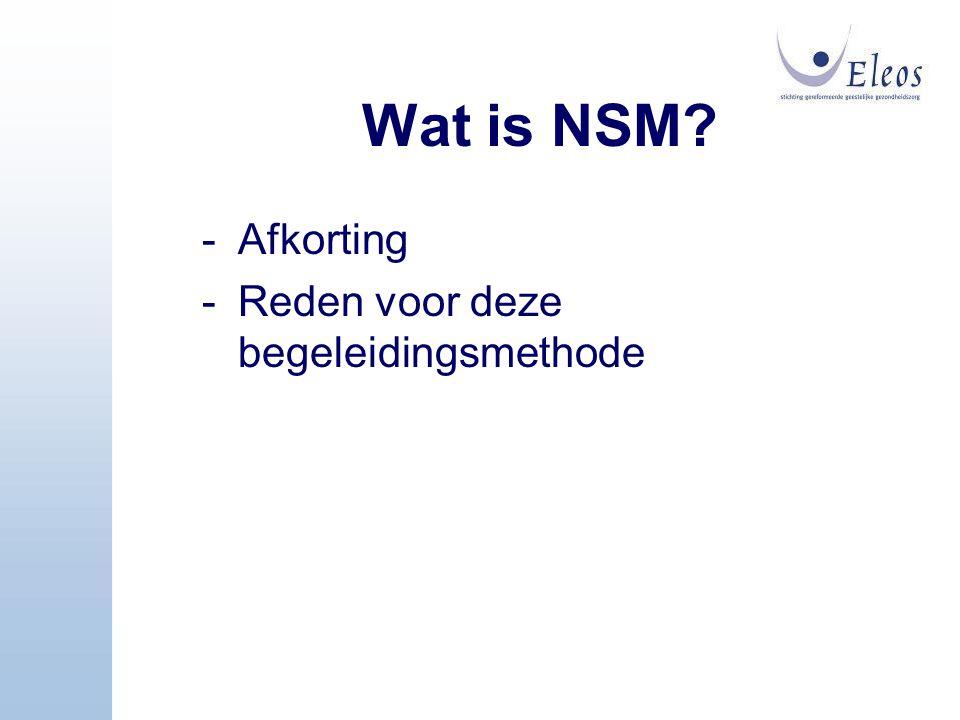 Wat is NSM? -Afkorting -Reden voor deze begeleidingsmethode