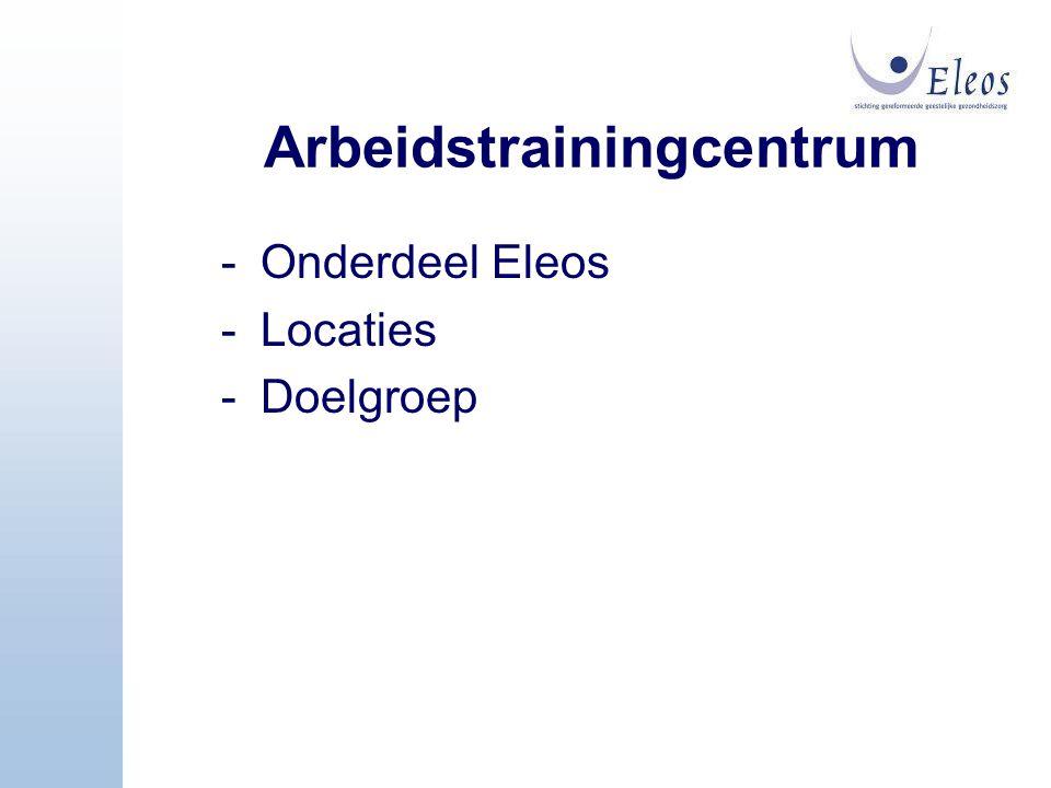 Arbeidstrainingcentrum -Onderdeel Eleos -Locaties -Doelgroep
